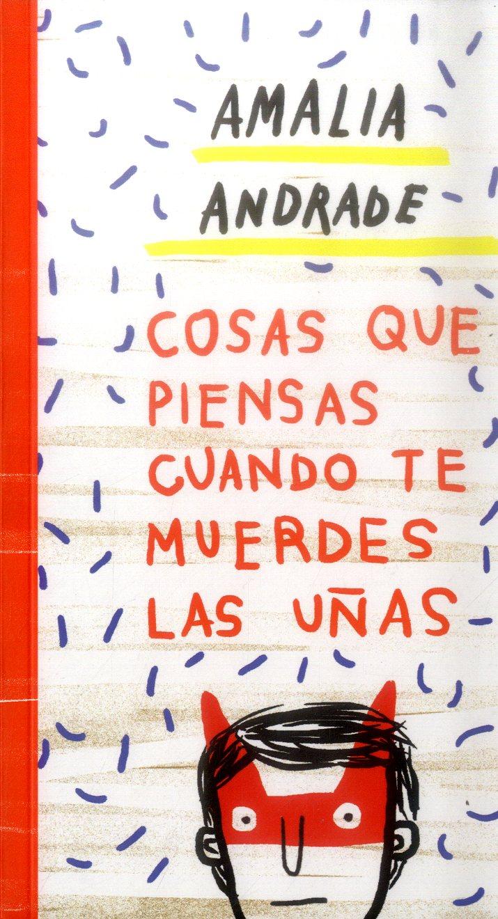 Cosas que Piensas Cuando te Muerdes las Uñas - Amalia Andrade - Grupo Planeta
