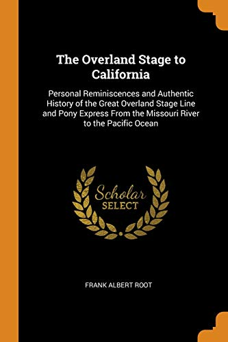 The Overland Stage to California: Personal Reminiscences and Authentic History of the Great Overland Stage Line and Pony Express From the Missouri River to the Pacific Ocean (libro en Inglés)