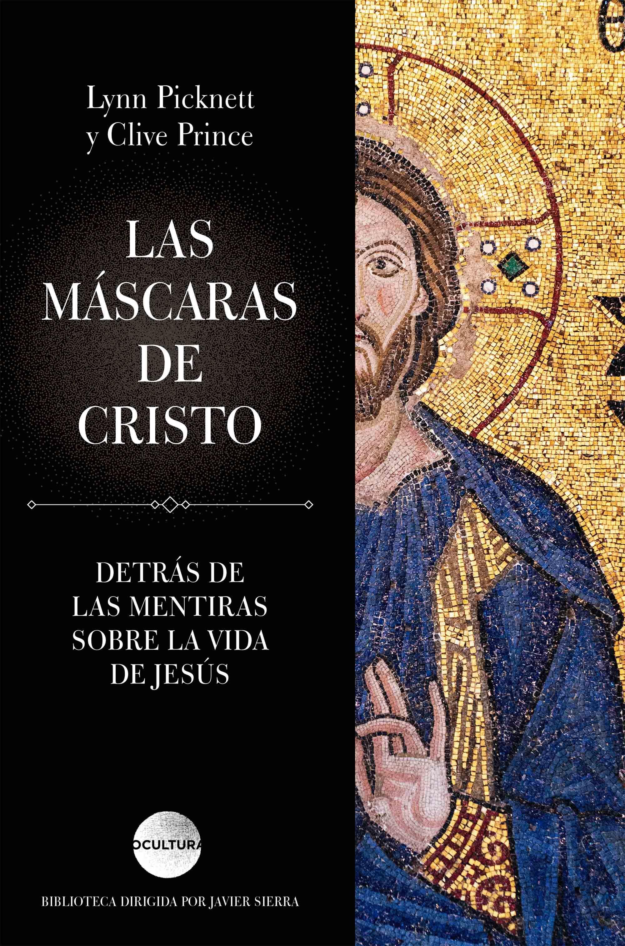 Las Máscaras de Cristo. Detrás de las Mentiras Sobre la Vida de Jesús - Lynn Picknett,Clive Prince - Grupo Planeta