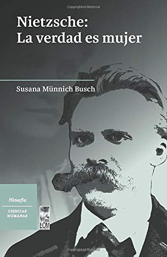 Nietzsche: La Verdad es Mujer - Susana MÜNnich - Lom Ediciones