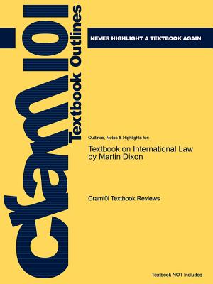 Studyguide for Textbook on International Law by Martin Dixon, ISBN 9780199208180 - Cram101 Textbook Reviews - Academic Internet Publishers