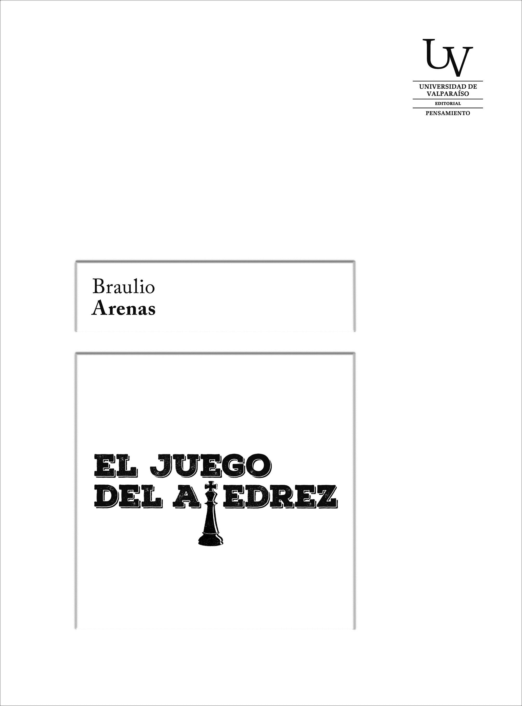 El Juego de Ajedrez - Braulio Arenas - Editorial Uv De La Universidad De Valparaíso