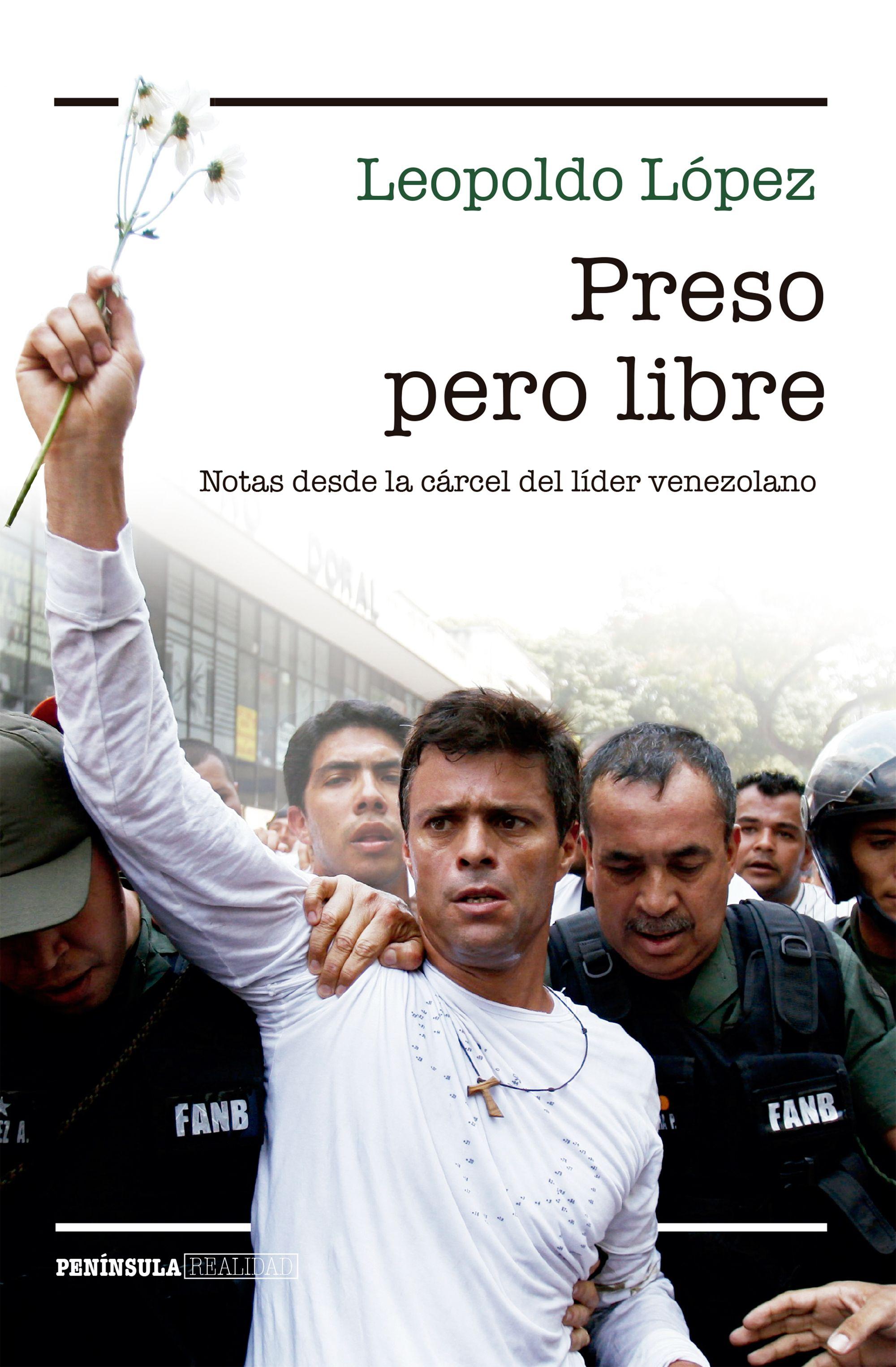 Preso Pero Libre Notas Desde la Carcel del Lider Venezolano - Leopoldo López - Peninsula