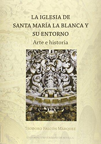 La Iglesia de Santa María la Blanca y su Entorno - Teodoro Falcón Márquez - Uni.Sevill