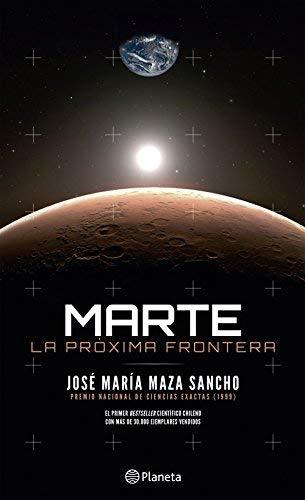 Marte: La Próxima Frontera - José María Maza - Planeta
