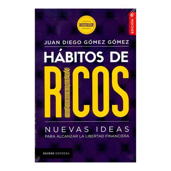 Hábitos de Ricos. Nuevas Ideas Para Alcanzar la Libertad Financiera - Juan Diego Gómez Gómez - Paidos