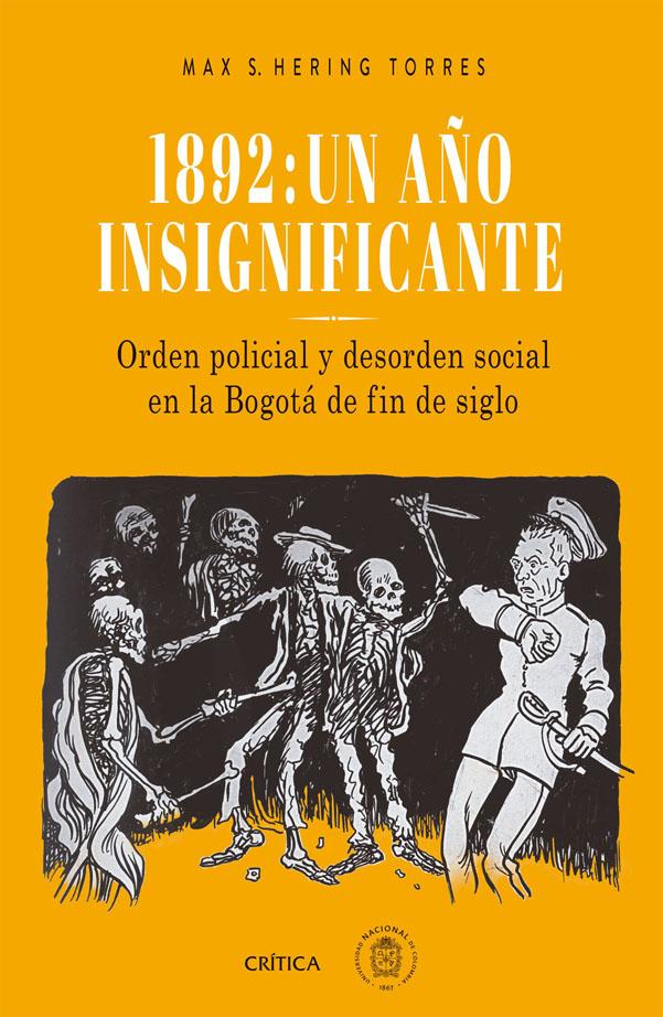 1892: Un año Insignificante. Orden Policial y Desorden Social en la Bogotá de fin de Siglo - Max S. Hering - Planeta