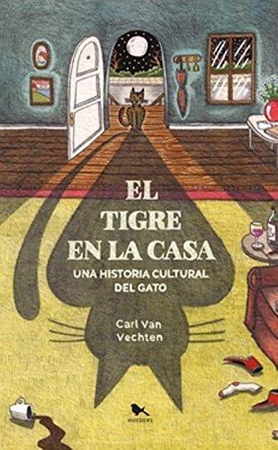 Tigre en la Casa, el. Una Historia Cultural del Gato - Carl Van Vechten - Hueders