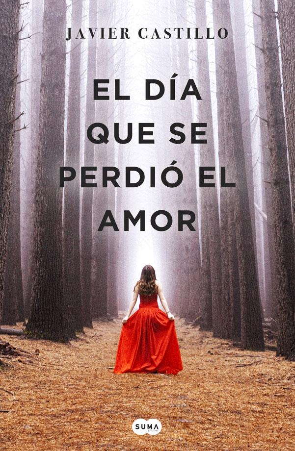 El día que se Perdió el Amor - Javier Castillo - Penguin Random House