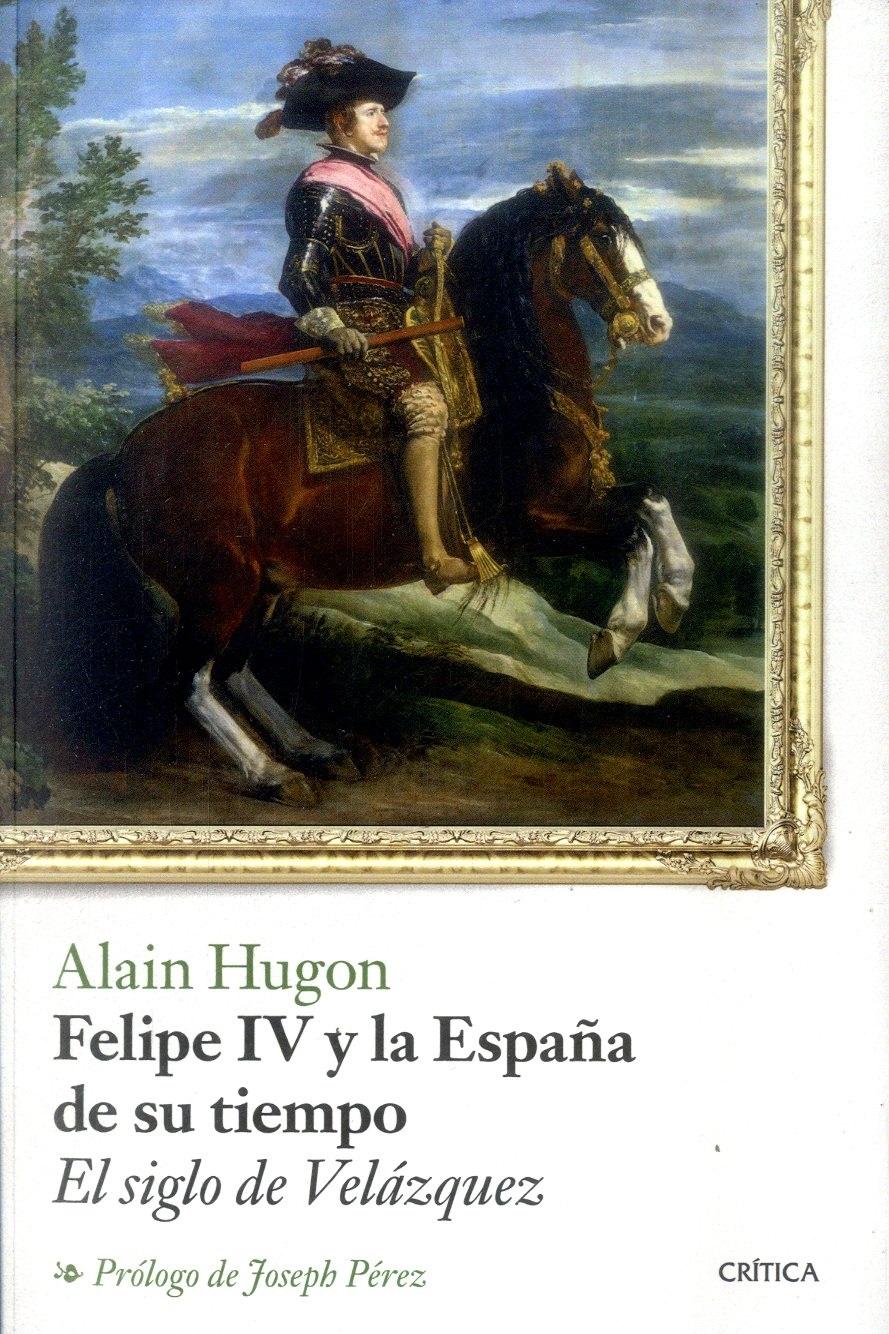 Felipe iv y la España de su Tiempo - Alain Hugon - Crítica