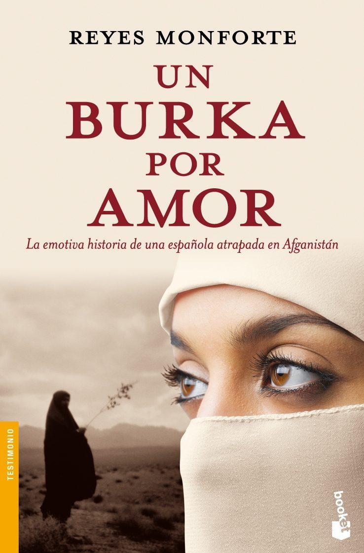 Un Burka por Amor: La Emotiva Historia de una Española Atrapada en Afganistán (Divulgación. Testimonio) - Reyes Monforte - Booket