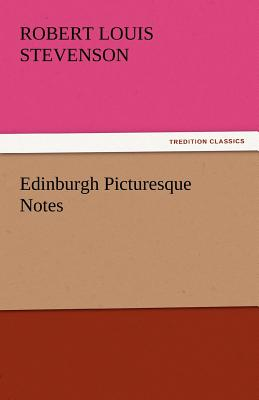 Edinburgh Picturesque Notes - Stevenson, Robert Louis - Tredition Classics