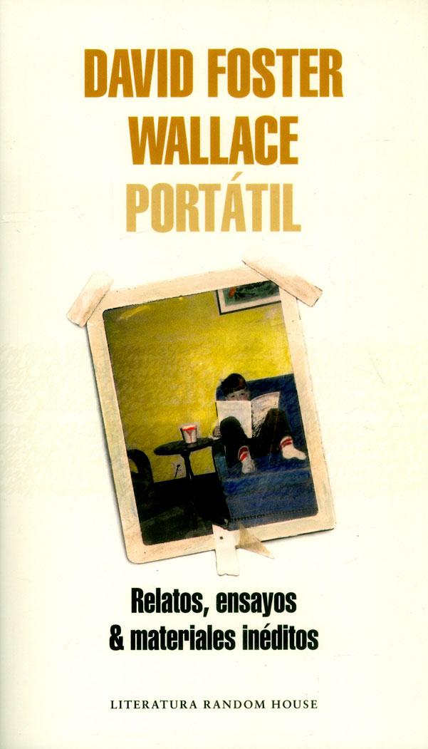 David Foster Wallace Portátil: Relatos, Ensayos & Materiales Inéditos (Literatura Random House) - David Foster Wallace - Literatura Random House