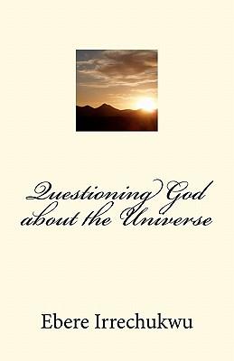 Questioning God about the Universe - Irrechukwu, Ebere - Createspace