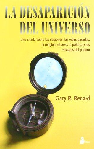 La Desaparicion del Universo (The Disappearance of the Universe) - Gary R. Renard - Editorial Sirio
