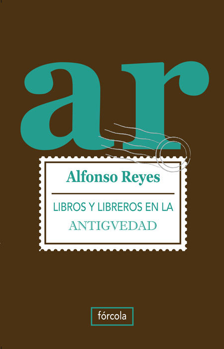 Libros y Libreros en la Antigüedad - Alfonso Reyes - Fórcola Ediciones