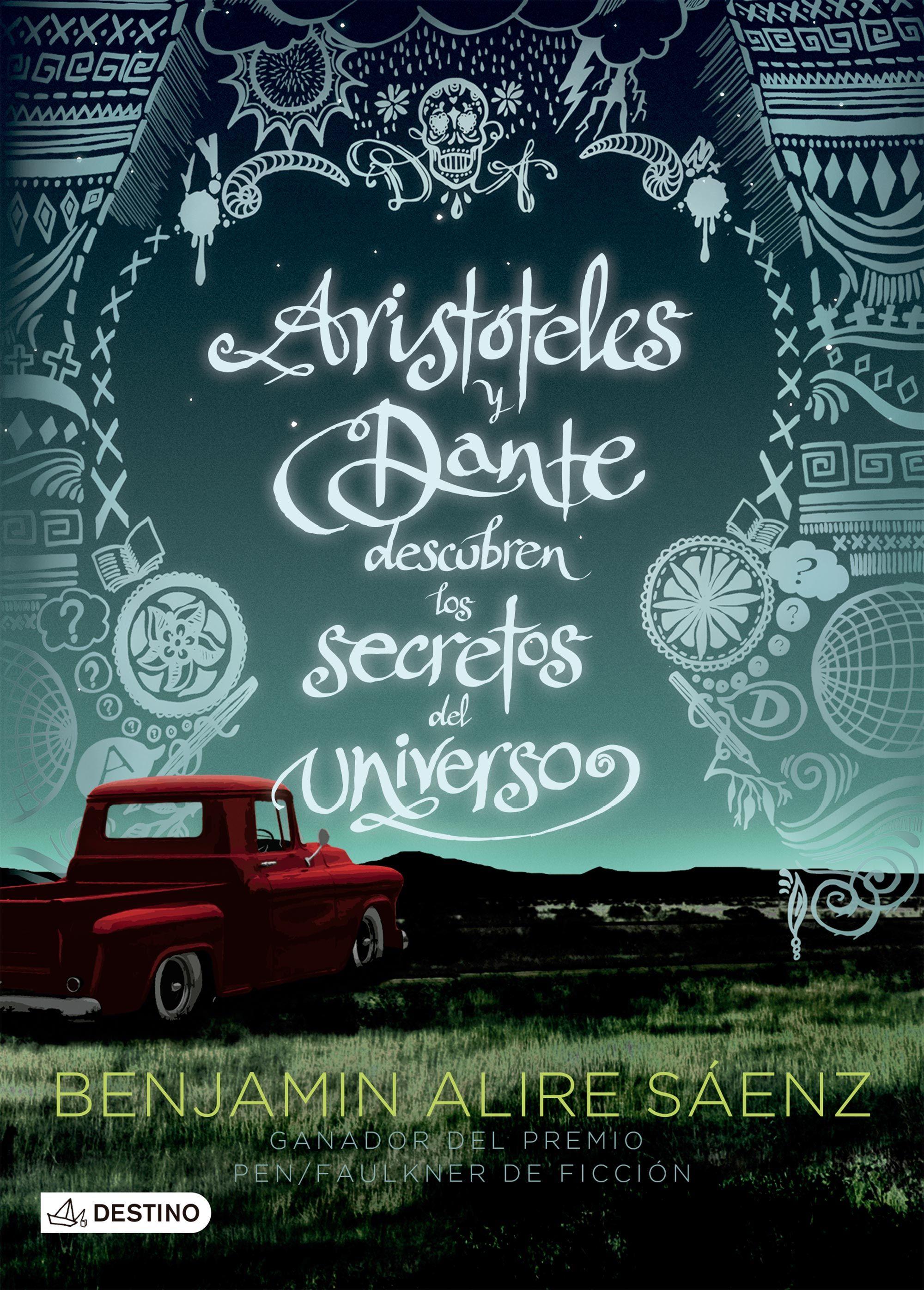 Aristoteles y Dante Descubren los Secretos del Universo - Benjamin Alire Saenz - Destino