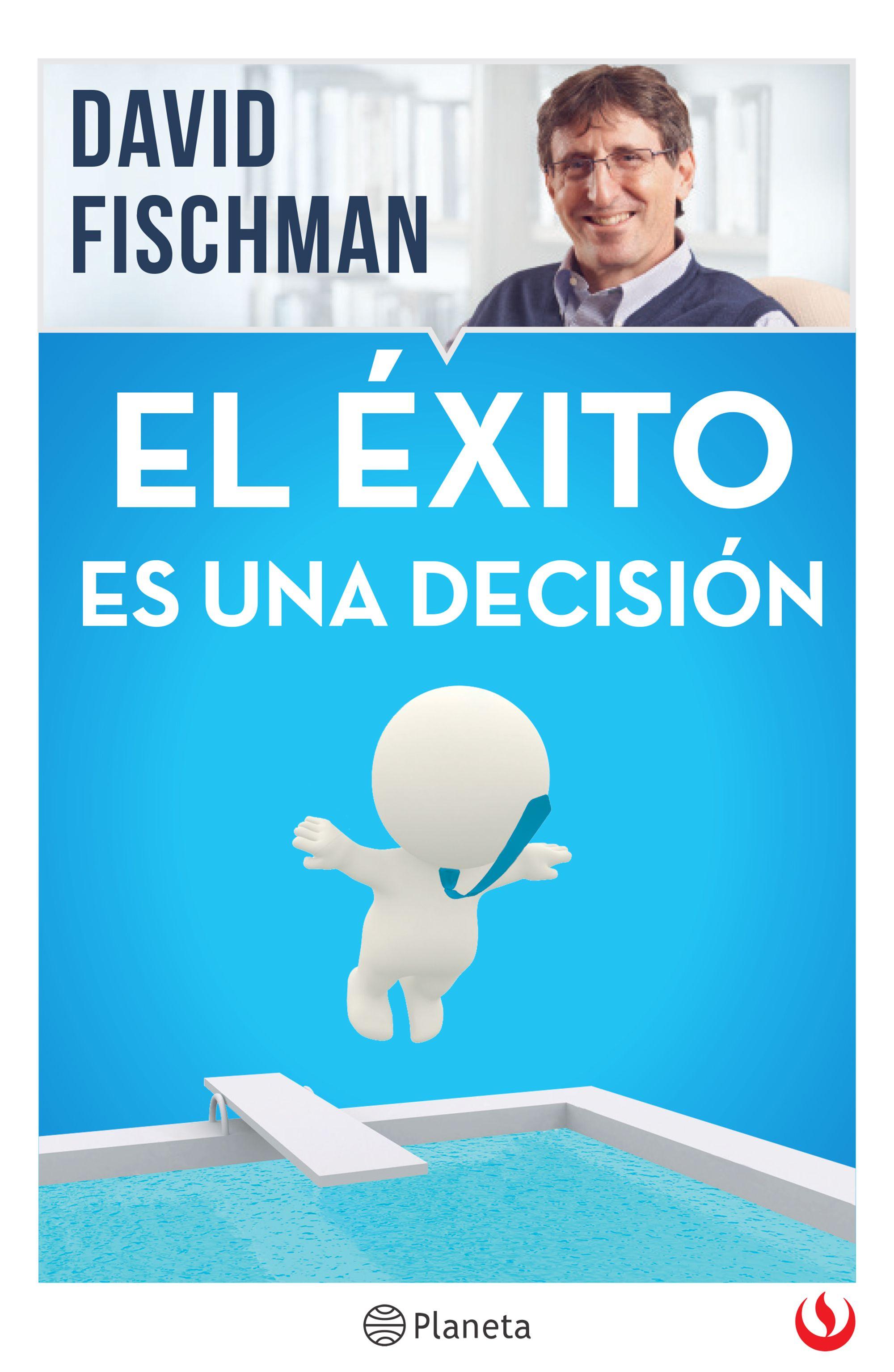 El Éxito es una Decisión - David Fischman - Planeta