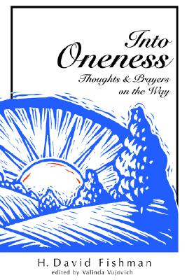 Into Oneness: Thoughts & Prayers on the Way - Fishman, H. David - Authorhouse