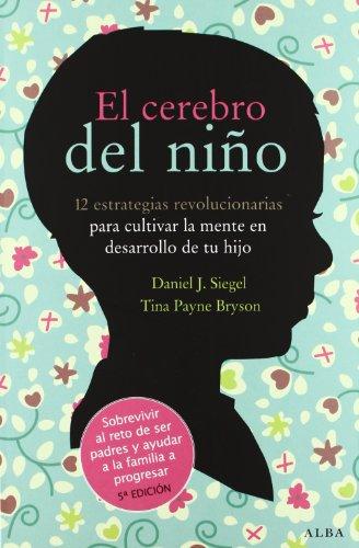 El Cerebro del Niño - Daniel J. Siegel,Tina Payne Bryson - Alba Editorial