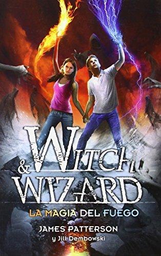 Witch & Wizard la Magia del Fuego - James Patterson - Alfaguara