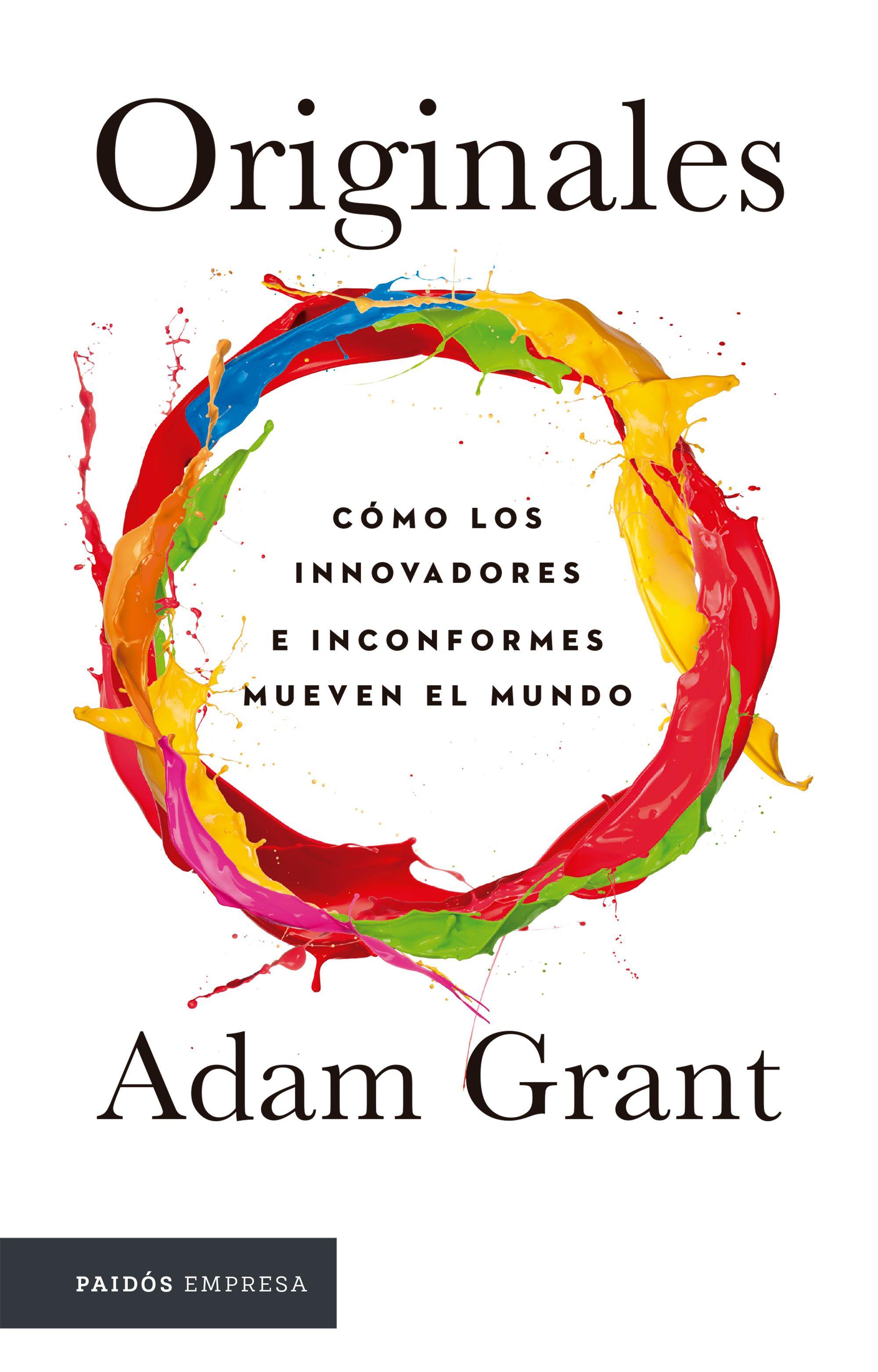 Originales. Cómo los Innovadores e Inconformes Mueven el Mundo - Adam Grant - Paidós