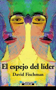 El Espejo del Líder - David Fischman - Aguilar