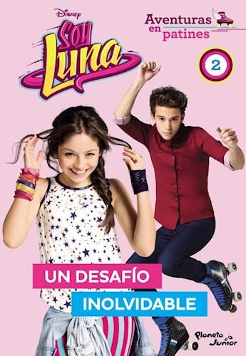 Soy Luna. Aventuras en Patines. Un Desafío Inolvidable - Disney Publishing Worldwide - Planeta Junior