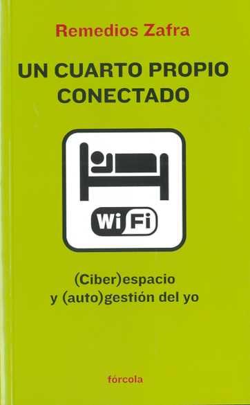 Un Cuarto Propio Conectado - Remedios Zafra Alcaraz (1973-) - Fórcola Ediciones