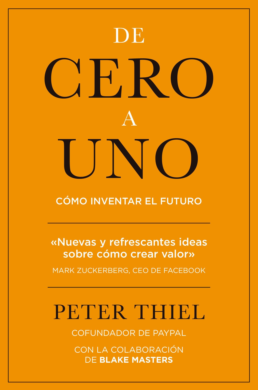 De Cero a uno: Cómo Inventar el Futuro - Peter Thiel - Gestión 2000