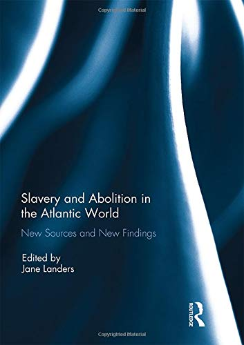 Slavery and Abolition in the Atlantic World: New Sources and new Findings (libro en Inglés) -  - Routledge