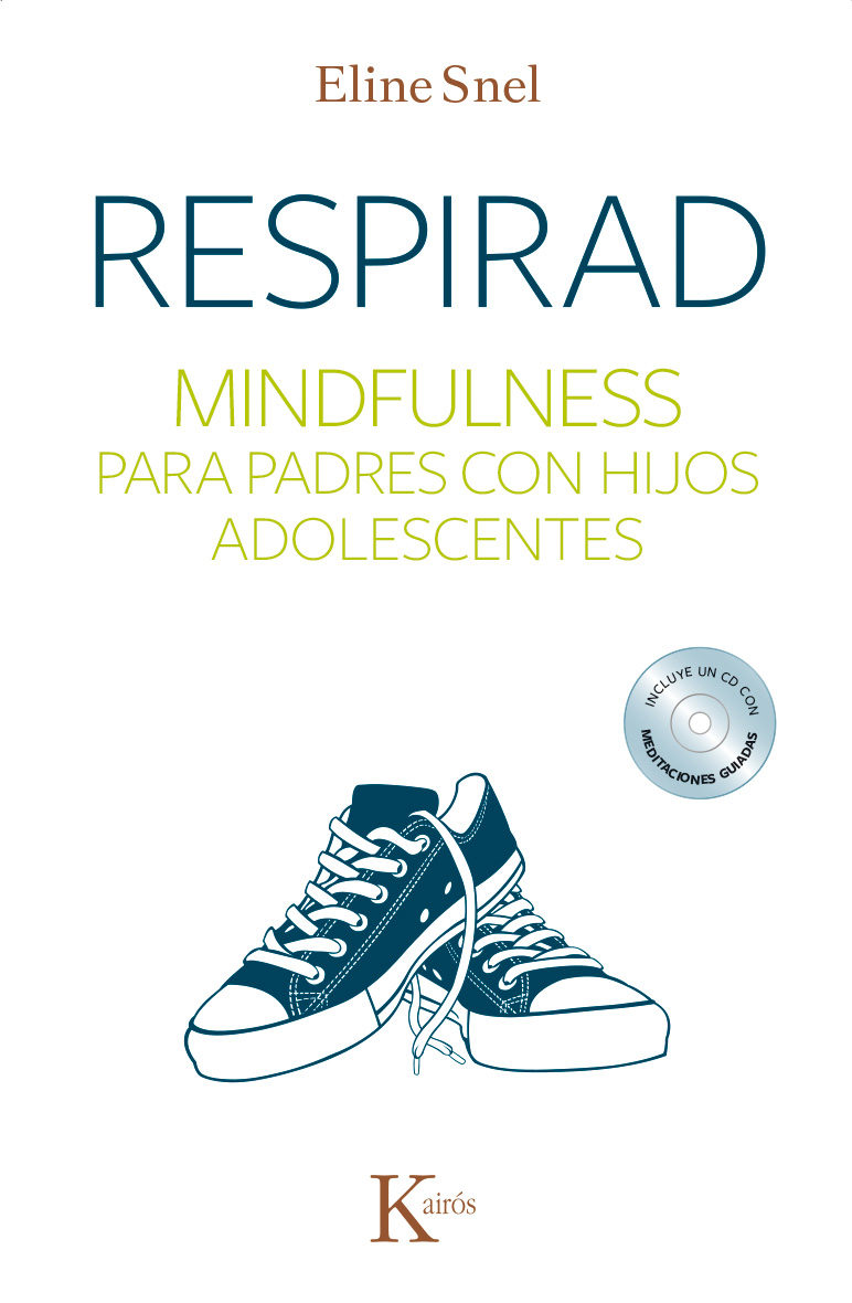 Respirad: Mindfulness Para Padres con Hijos Adolescentes - Eline Snel - KAIROS