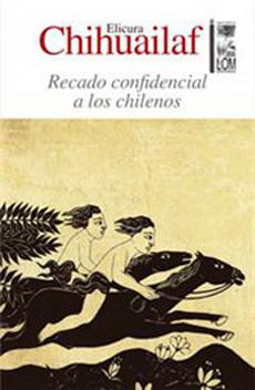 Recado Confidencial a los Chilenos (Segunda Edicion Ampliada) - Elicura Chihuailaf - Lom