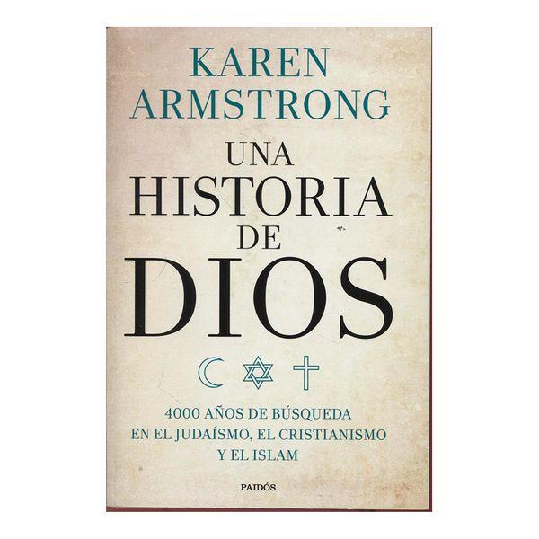Una Historia de Dios. 400 Años de Búsqueda en el Judaismo, el Cristianismo y el Islam - Karen Armstrong - Paidos