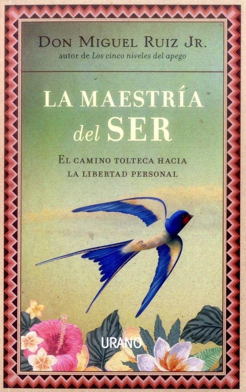 La Maestria del ser - Miguel Ruiz Jr. - Urano